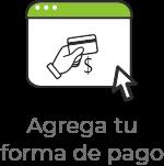 Agrega tu forma de pago